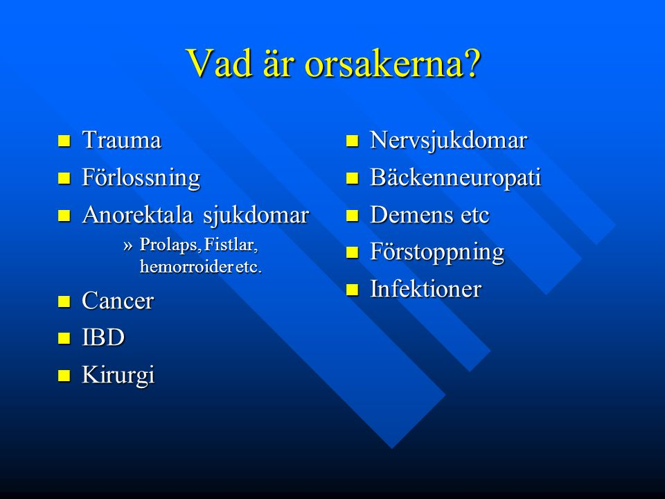 Vad är orsakerna Trauma Förlossning Anorektala sjukdomar Cancer IBD