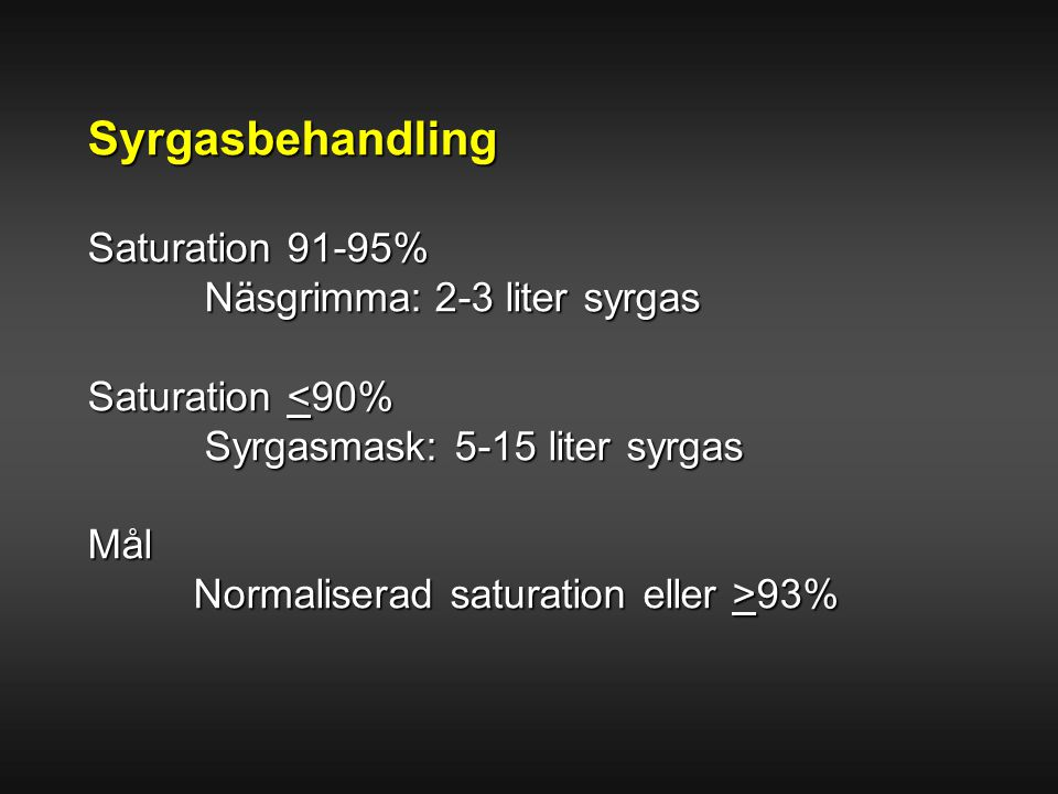 Syrgasbehandling Saturation 91-95% Näsgrimma: 2-3 liter syrgas