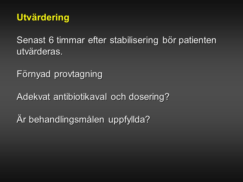 Utvärdering Senast 6 timmar efter stabilisering bör patienten. utvärderas. Förnyad provtagning. Adekvat antibiotikaval och dosering