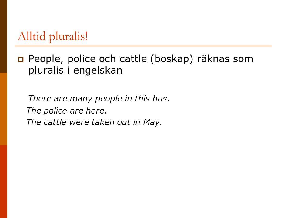 Alltid pluralis! People, police och cattle (boskap) räknas som pluralis i engelskan. There are many people in this bus.