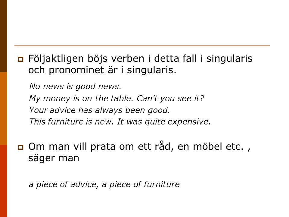 Följaktligen böjs verben i detta fall i singularis och pronominet är i singularis.
