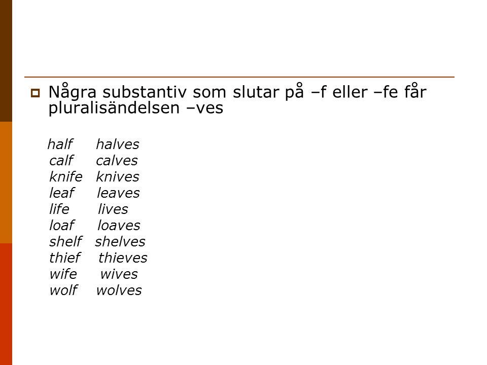Några substantiv som slutar på –f eller –fe får pluralisändelsen –ves