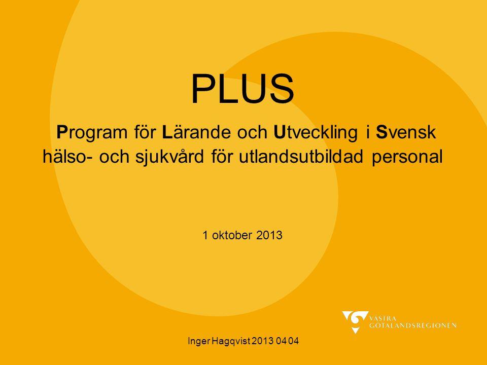 PLUS Program för Lärande och Utveckling i Svensk hälso- och sjukvård för utlandsutbildad personal 1 oktober 2013