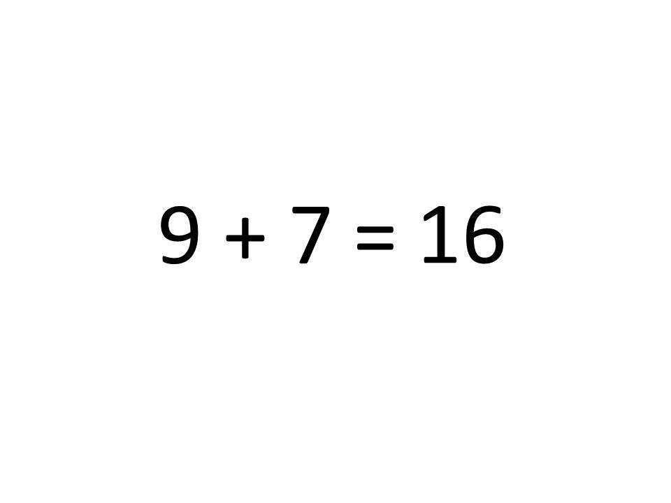 9 + 7 = 16