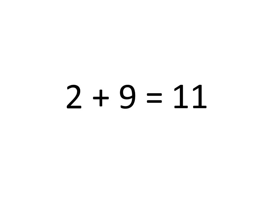 2 + 9 = 11