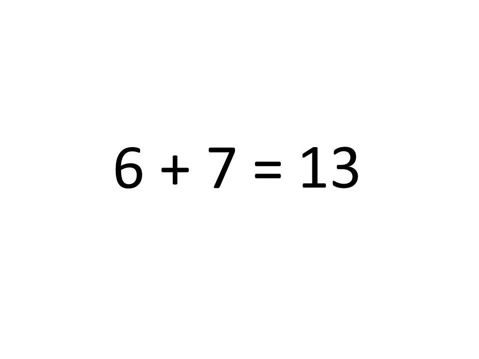 6 + 7 = 13