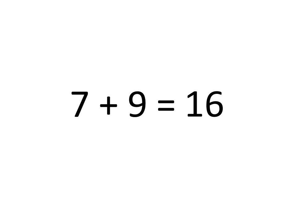 7 + 9 = 16