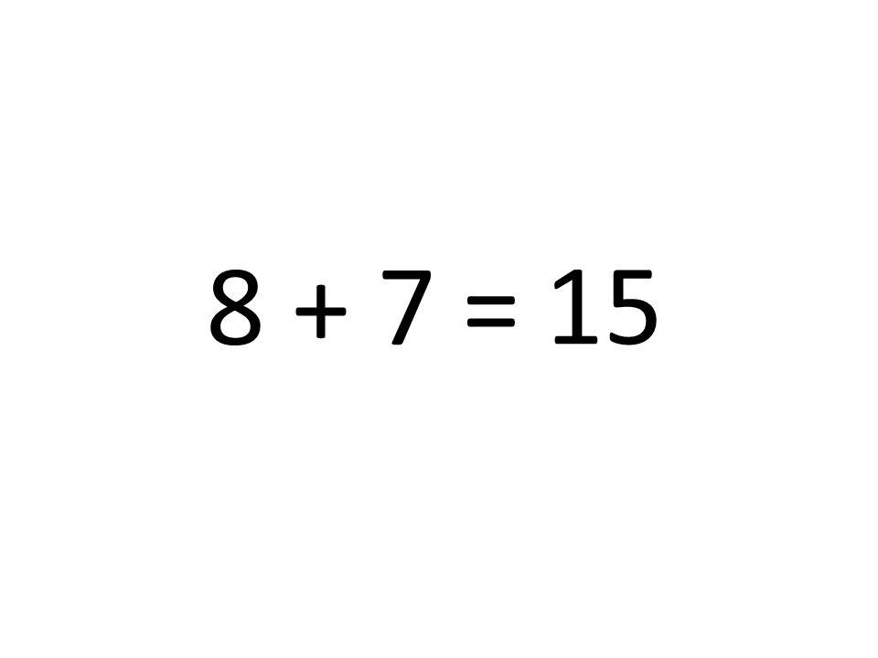 8 + 7 = 15