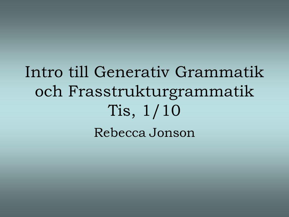 Intro till Generativ Grammatik och Frasstrukturgrammatik Tis, 1/10