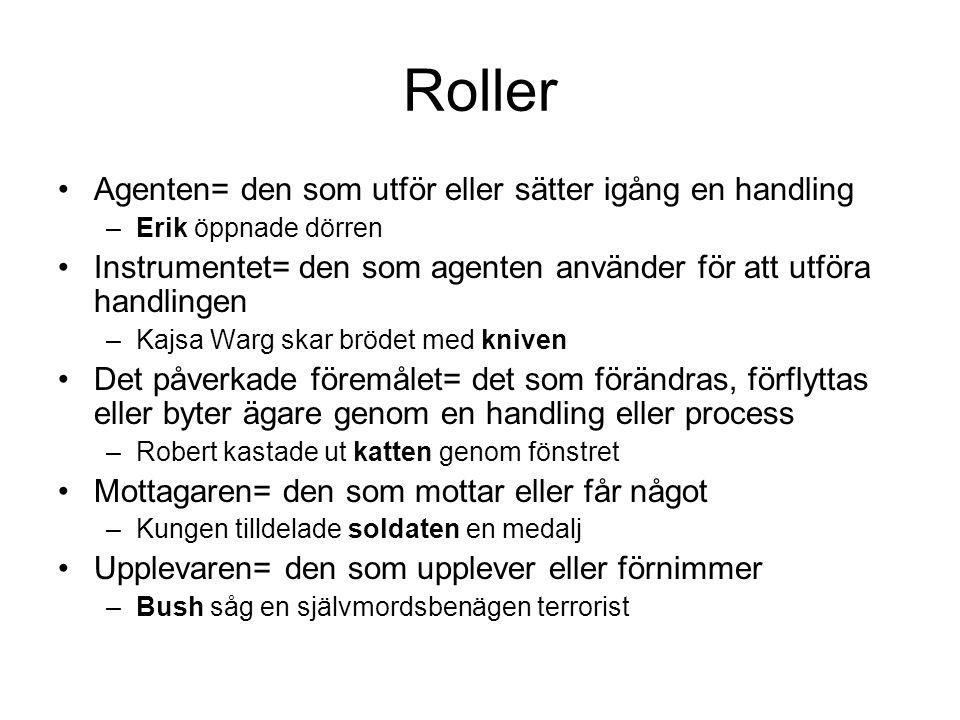Roller Agenten= den som utför eller sätter igång en handling