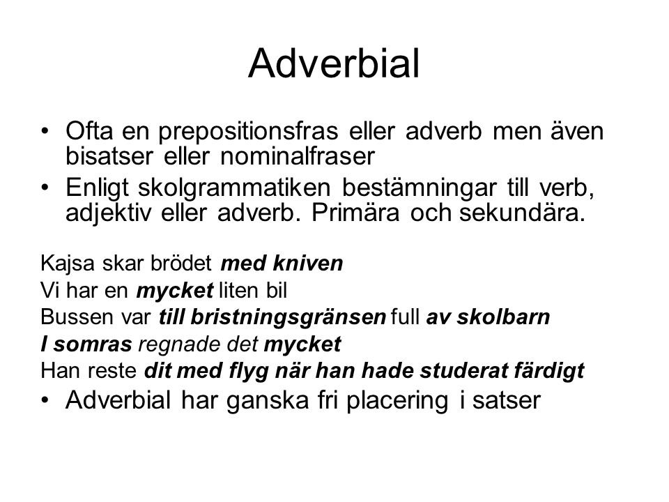 Adverbial Ofta en prepositionsfras eller adverb men även bisatser eller nominalfraser.