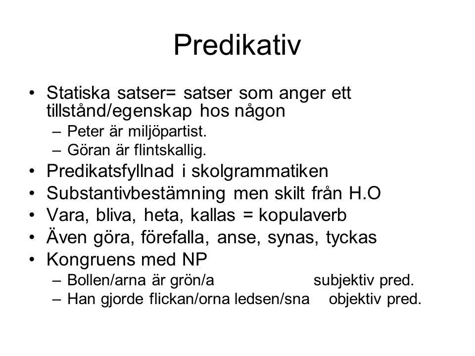 Predikativ Statiska satser= satser som anger ett tillstånd/egenskap hos någon. Peter är miljöpartist.