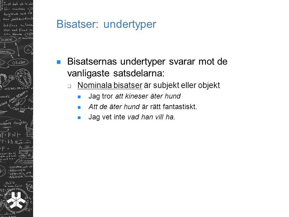 Bisatser: undertyper Bisatsernas undertyper svarar mot de vanligaste satsdelarna: Nominala bisatser är subjekt eller objekt.