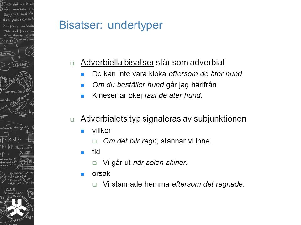 Bisatser: undertyper Adverbiella bisatser står som adverbial