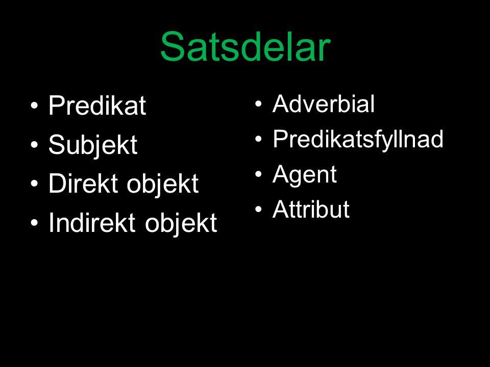 Satsdelar Predikat Subjekt Direkt objekt Indirekt objekt Adverbial