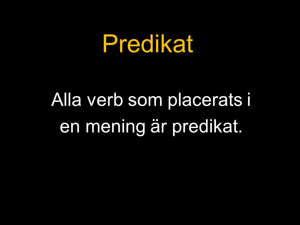 Alla verb som placerats i en mening är predikat.