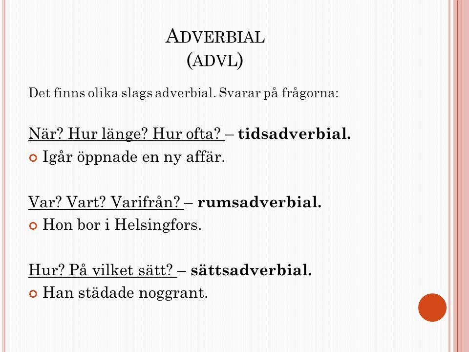 Adverbial (advl) När Hur länge Hur ofta – tidsadverbial.