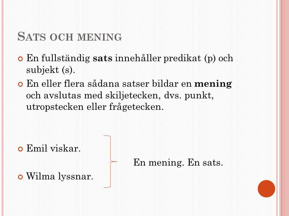 Sats och mening En fullständig sats innehåller predikat (p) och subjekt (s).