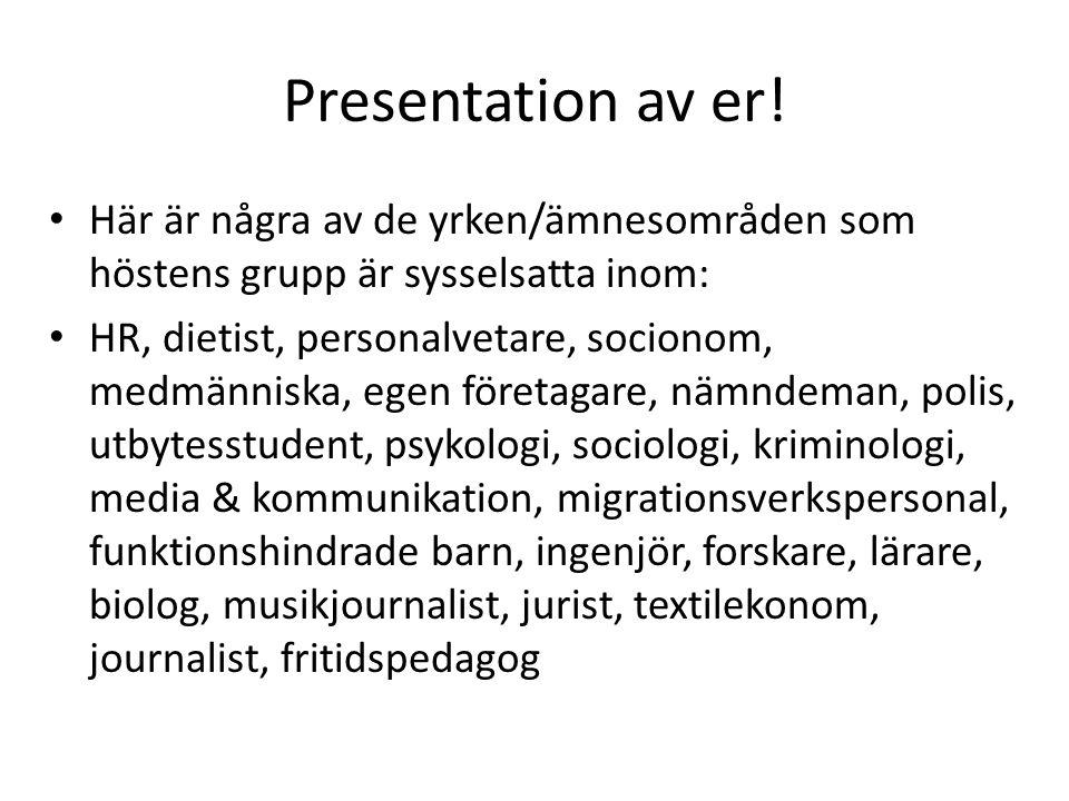Presentation av er! Här är några av de yrken/ämnesområden som höstens grupp är sysselsatta inom: