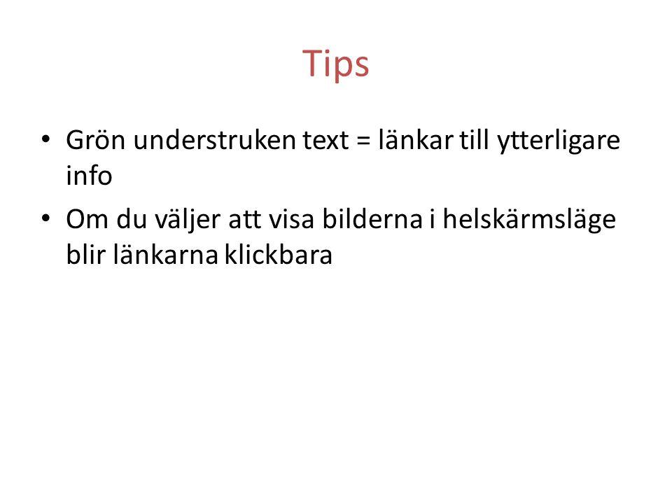 Tips Grön understruken text = länkar till ytterligare info