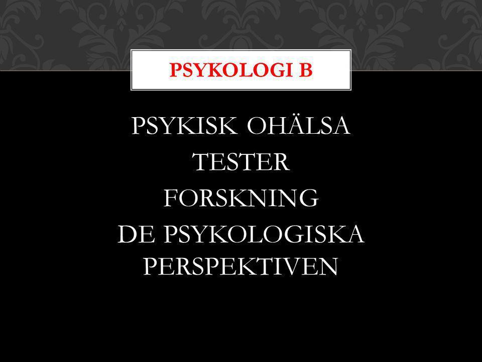 PSYKISK OHÄLSA TESTER FORSKNING DE PSYKOLOGISKA PERSPEKTIVEN