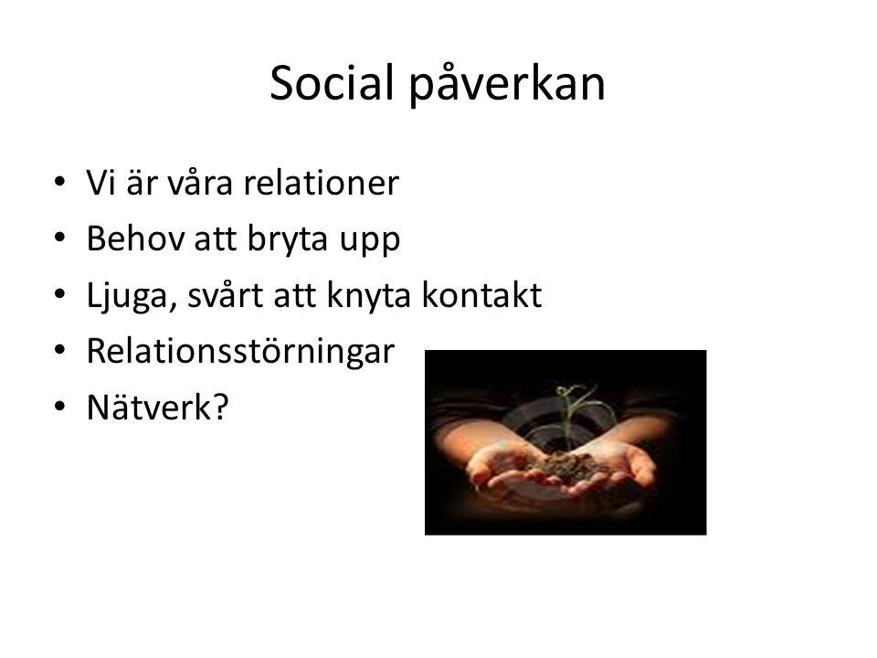 Social påverkan Vi är våra relationer Behov att bryta upp