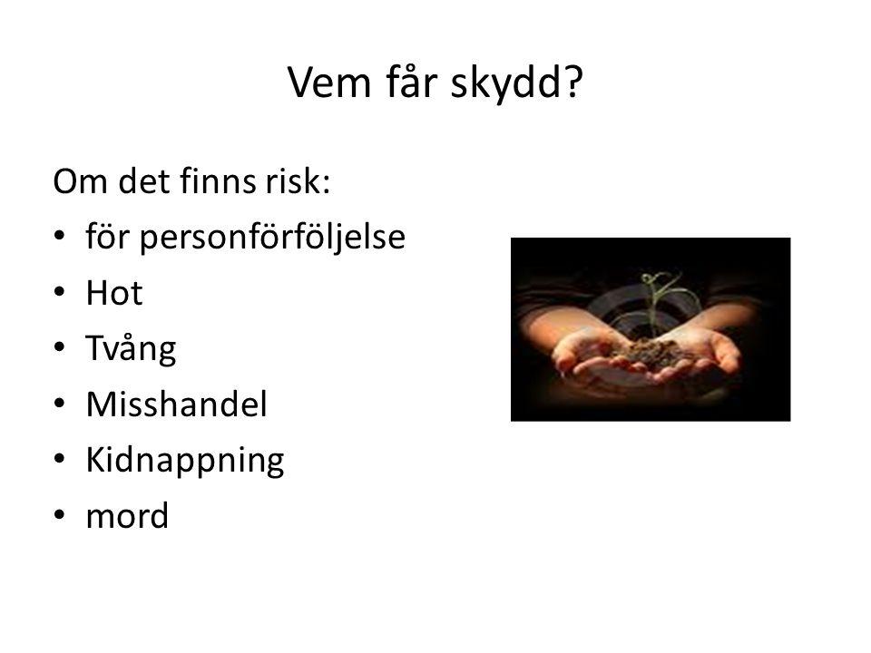 Vem får skydd Om det finns risk: för personförföljelse Hot Tvång