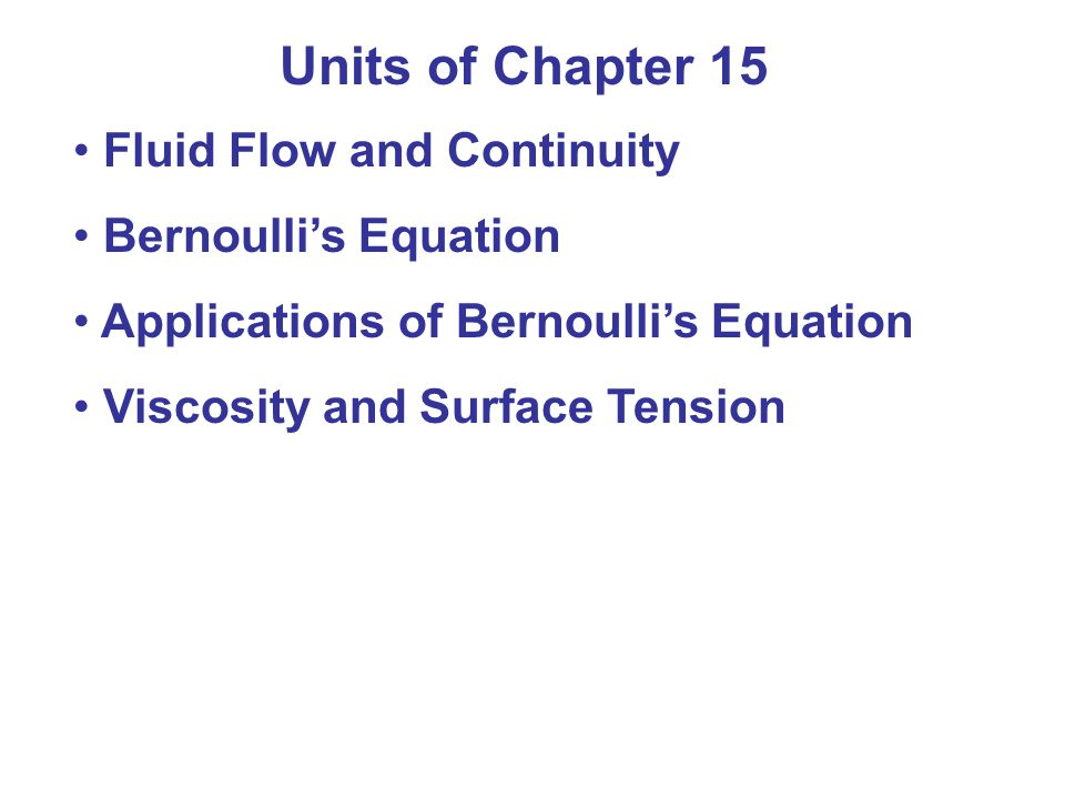 Units of Chapter 15 Fluid Flow and Continuity Bernoulli's Equation