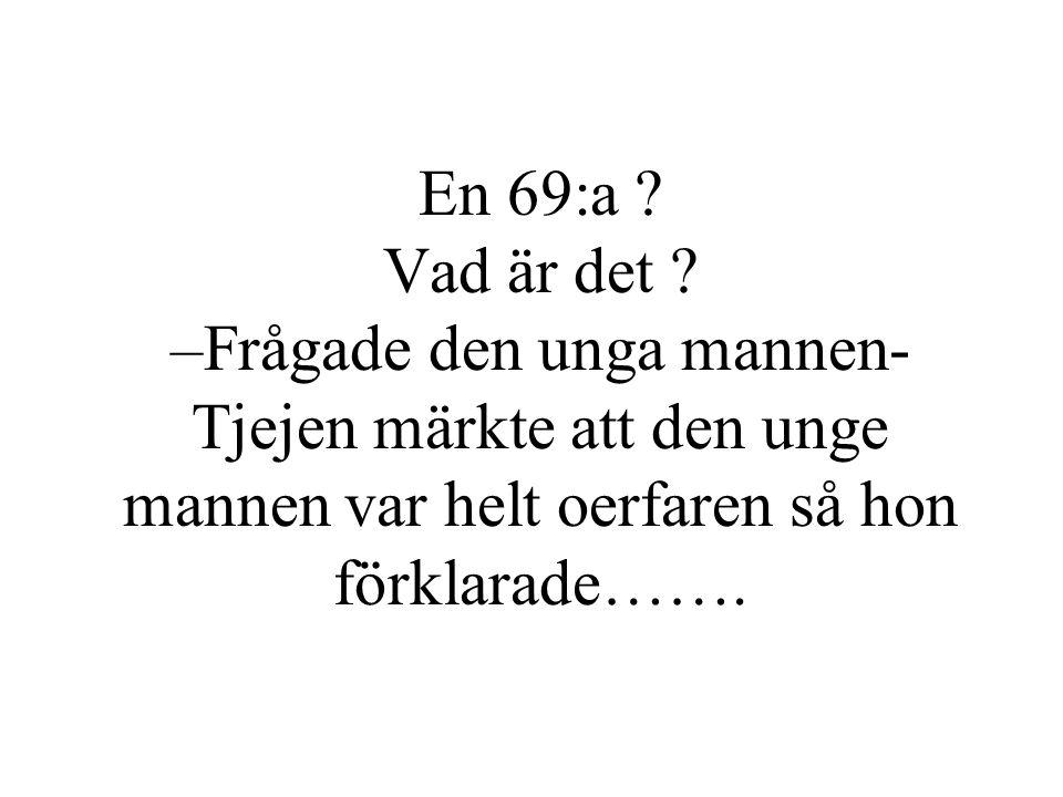 En 69:a . Vad är det .