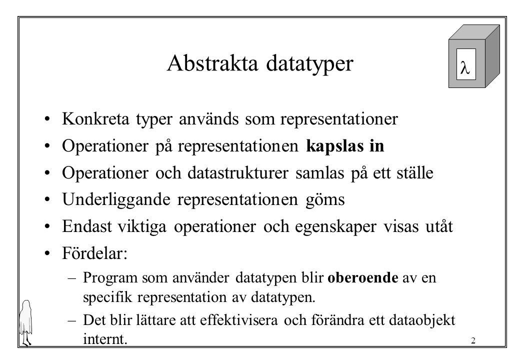 Abstrakta datatyper Konkreta typer används som representationer
