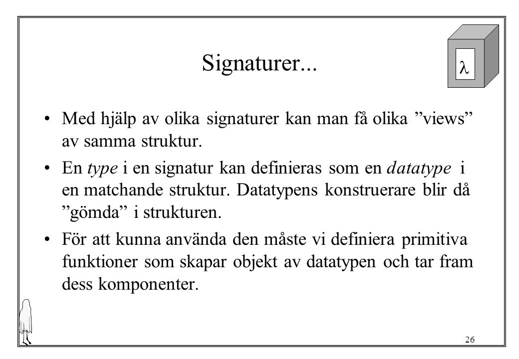Signaturer... Med hjälp av olika signaturer kan man få olika views av samma struktur.