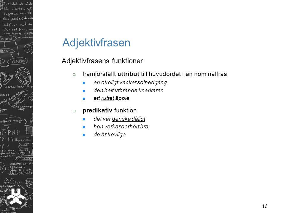 Adjektivfrasen Adjektivfrasens funktioner