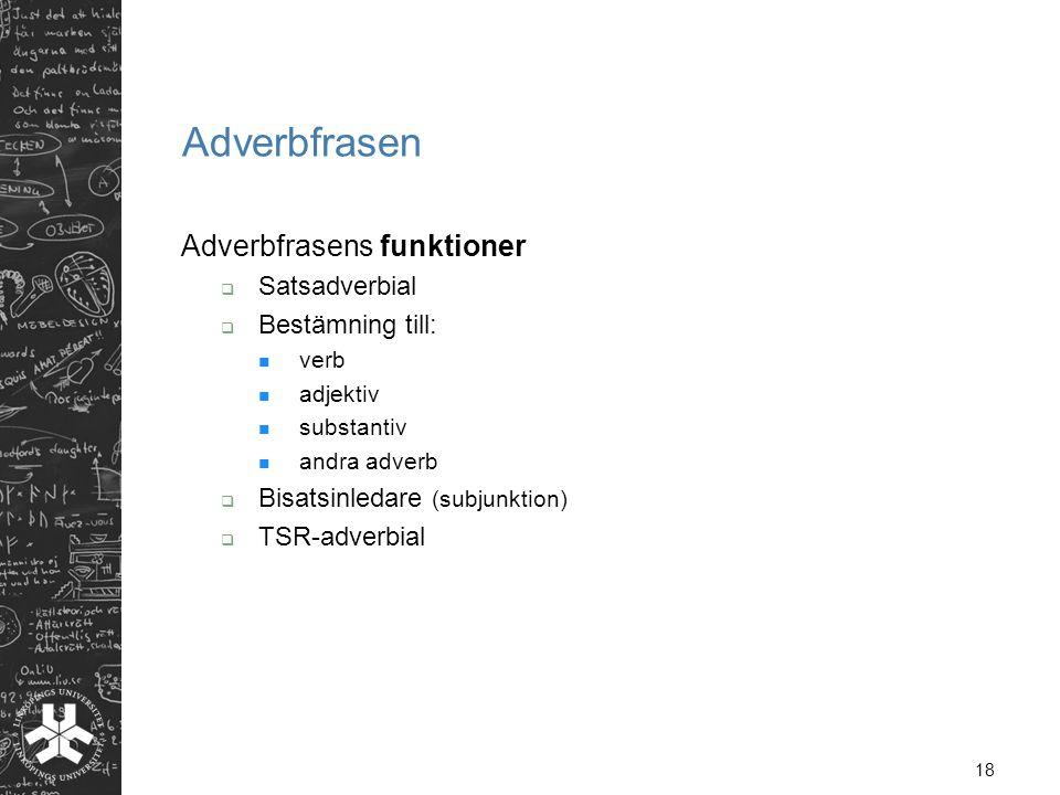 Adverbfrasen Adverbfrasens funktioner Satsadverbial Bestämning till: