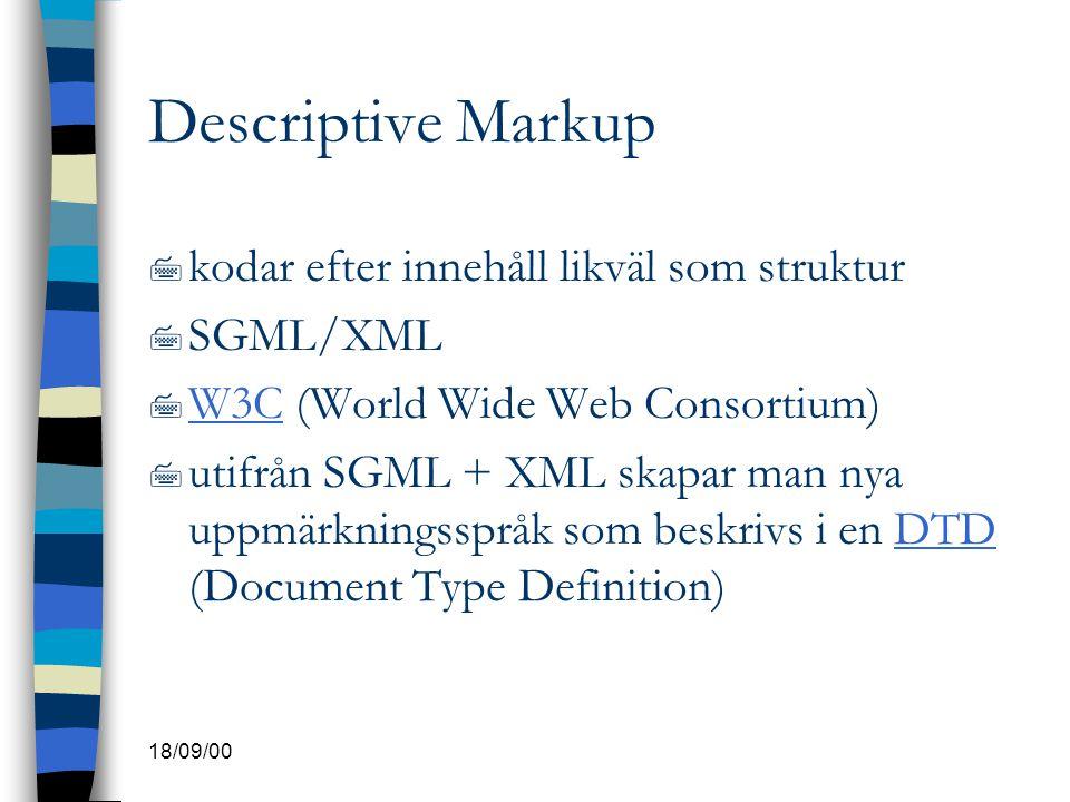 Descriptive Markup kodar efter innehåll likväl som struktur SGML/XML