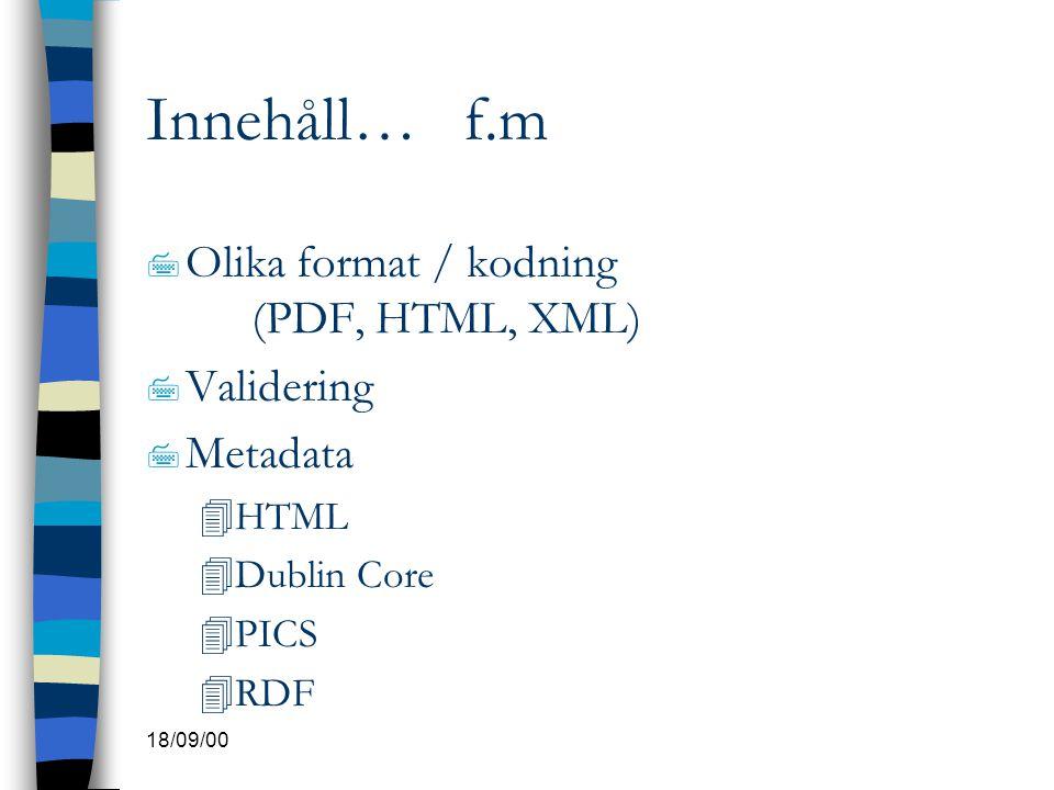 Innehåll… f.m Olika format / kodning (PDF, HTML, XML) Validering
