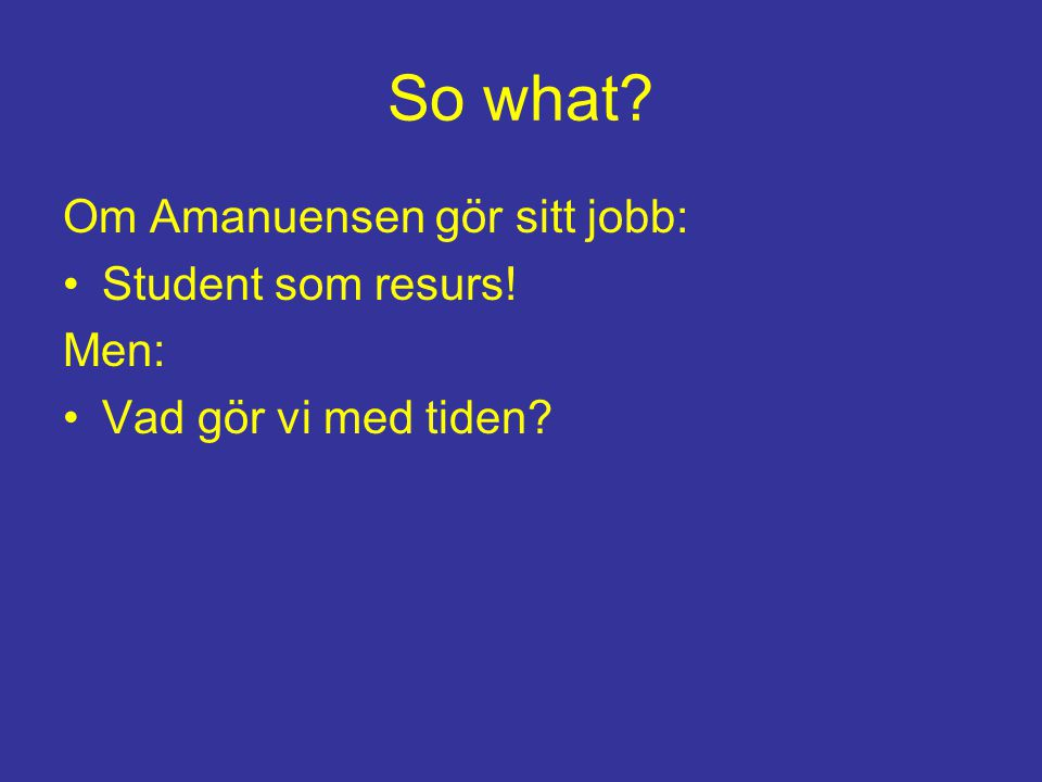 So what Om Amanuensen gör sitt jobb: Student som resurs! Men: