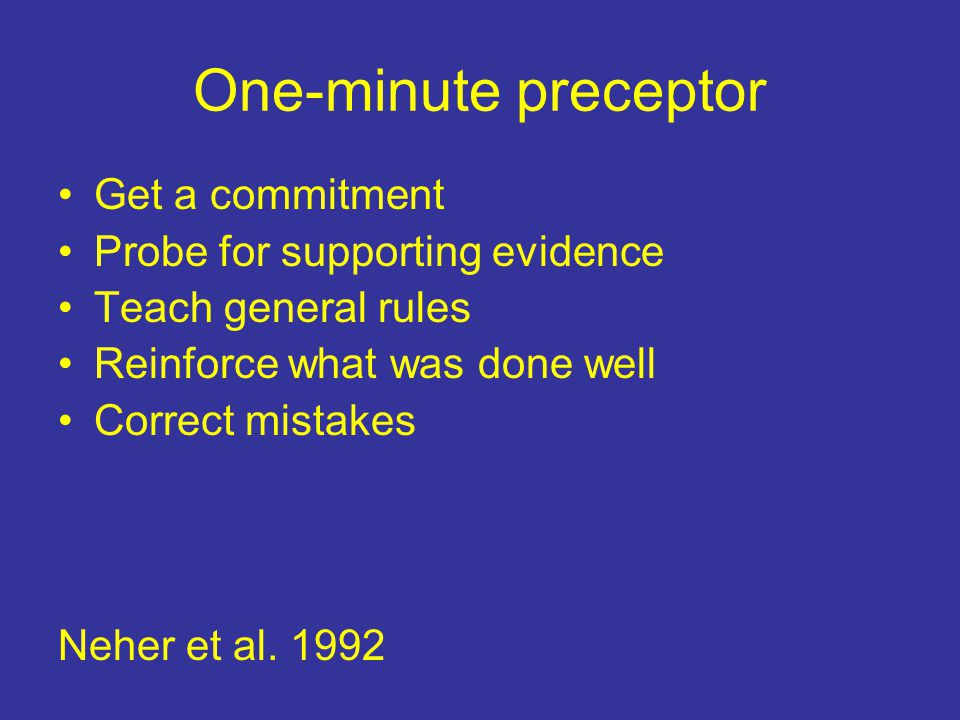 One-minute preceptor Get a commitment Probe for supporting evidence