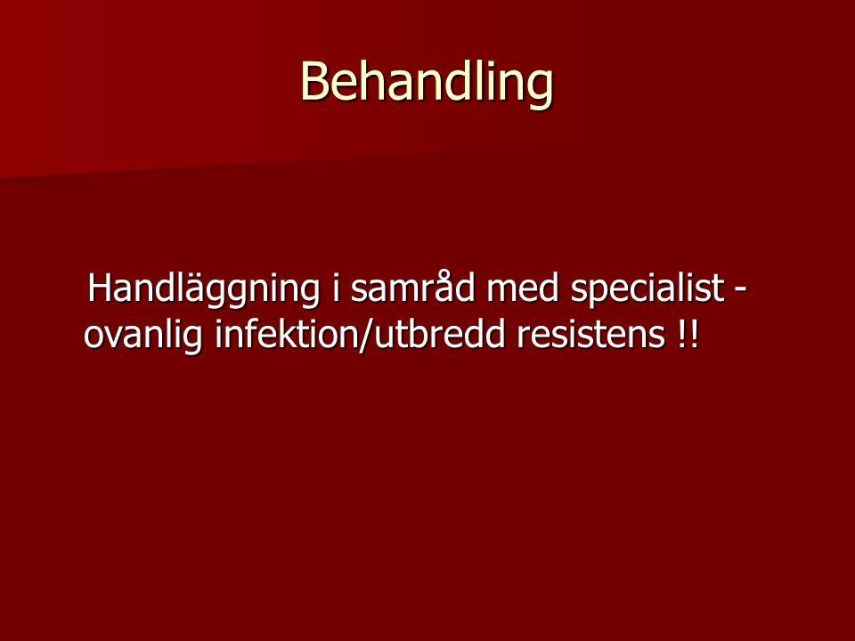 Behandling Handläggning i samråd med specialist -ovanlig infektion/utbredd resistens !!