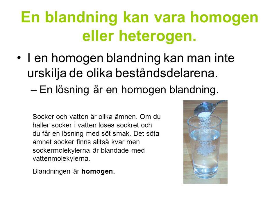 En blandning kan vara homogen eller heterogen.