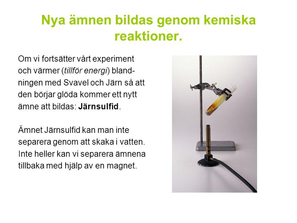 Nya ämnen bildas genom kemiska reaktioner.