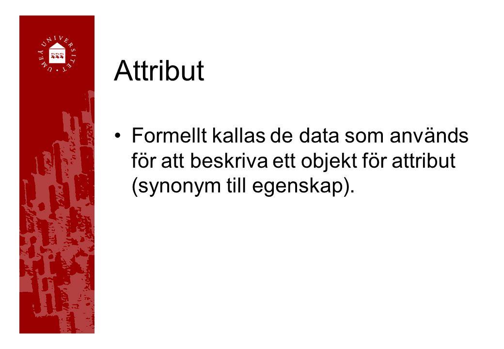 Attribut Formellt kallas de data som används för att beskriva ett objekt för attribut (synonym till egenskap).