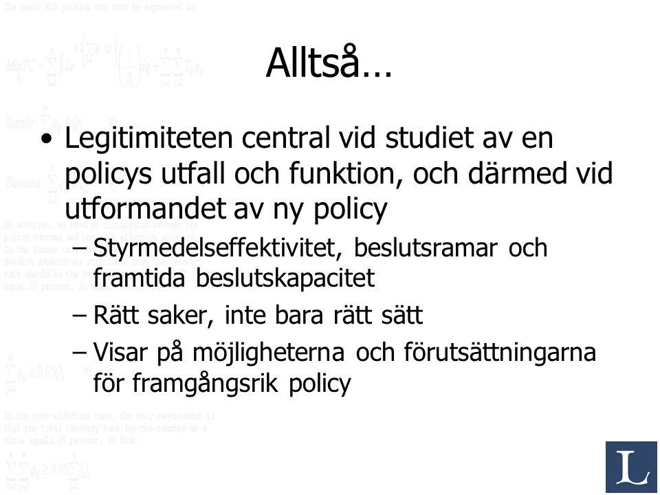Alltså… Legitimiteten central vid studiet av en policys utfall och funktion, och därmed vid utformandet av ny policy.