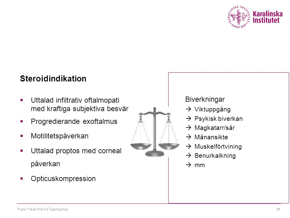Steroidindikation Uttalad infiltrativ oftalmopati med kraftiga subjektiva besvär. Progredierande exoftalmus.