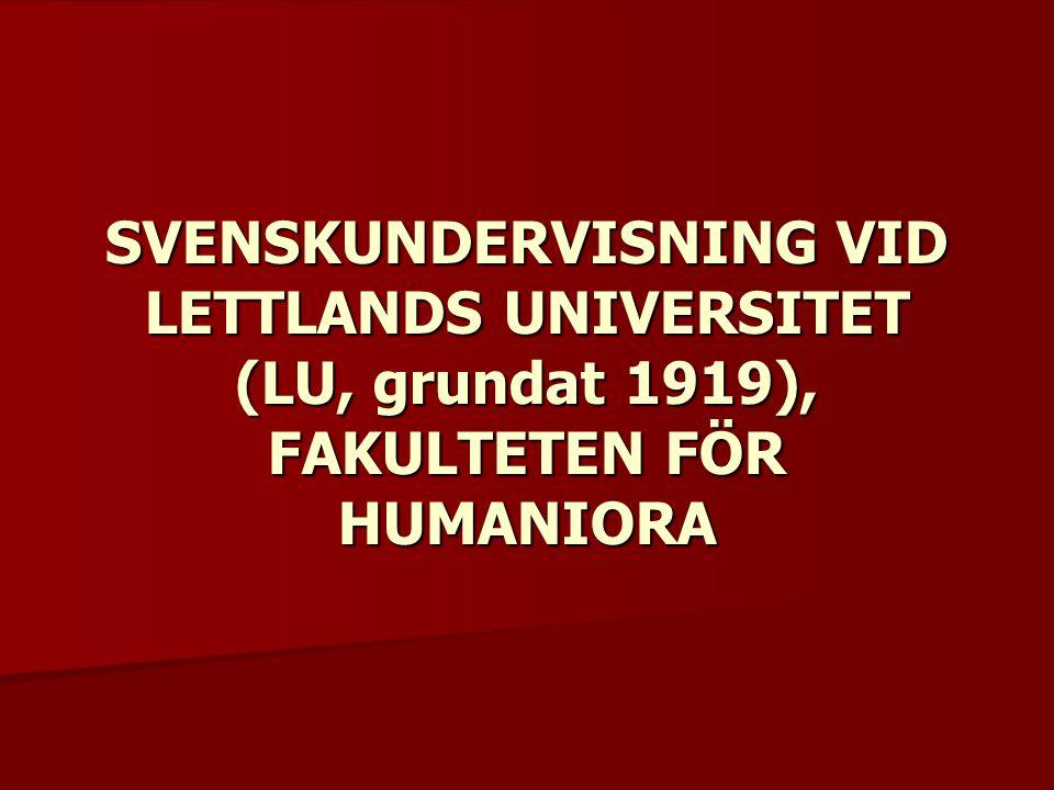SVENSKUNDERVISNING VID LETTLANDS UNIVERSITET (LU, grundat 1919), FAKULTETEN FÖR HUMANIORA