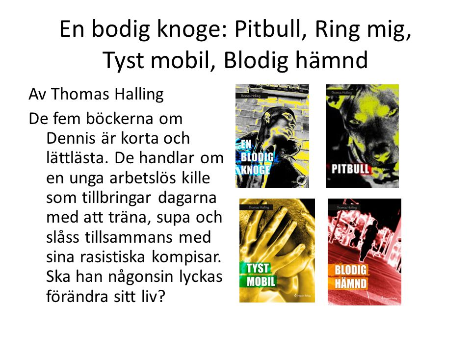 En bodig knoge: Pitbull, Ring mig, Tyst mobil, Blodig hämnd