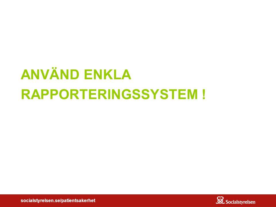 ANVÄND ENKLA RAPPORTERINGSSYSTEM !