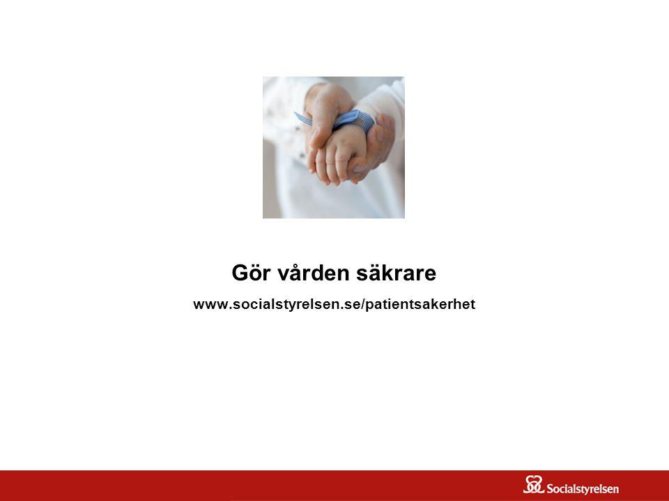 Gör vården säkrare www.socialstyrelsen.se/patientsakerhet