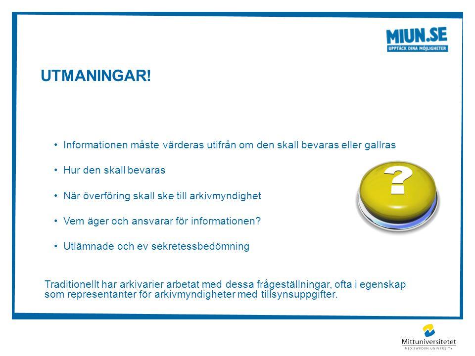 Utmaningar! Informationen måste värderas utifrån om den skall bevaras eller gallras. Hur den skall bevaras.