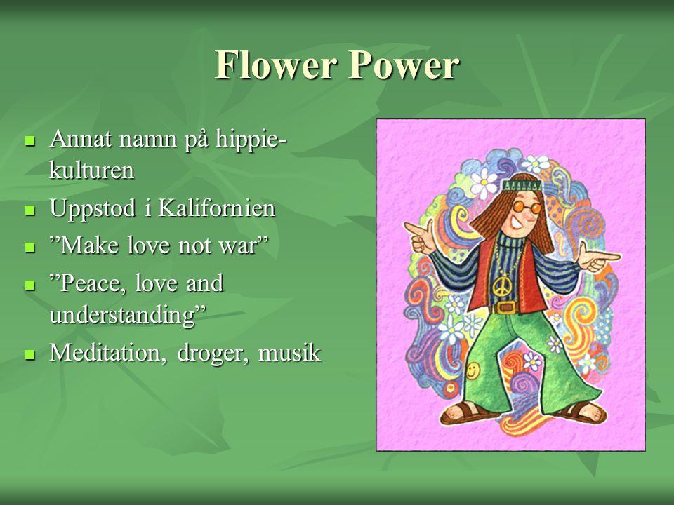 Flower Power Annat namn på hippie-kulturen Uppstod i Kalifornien