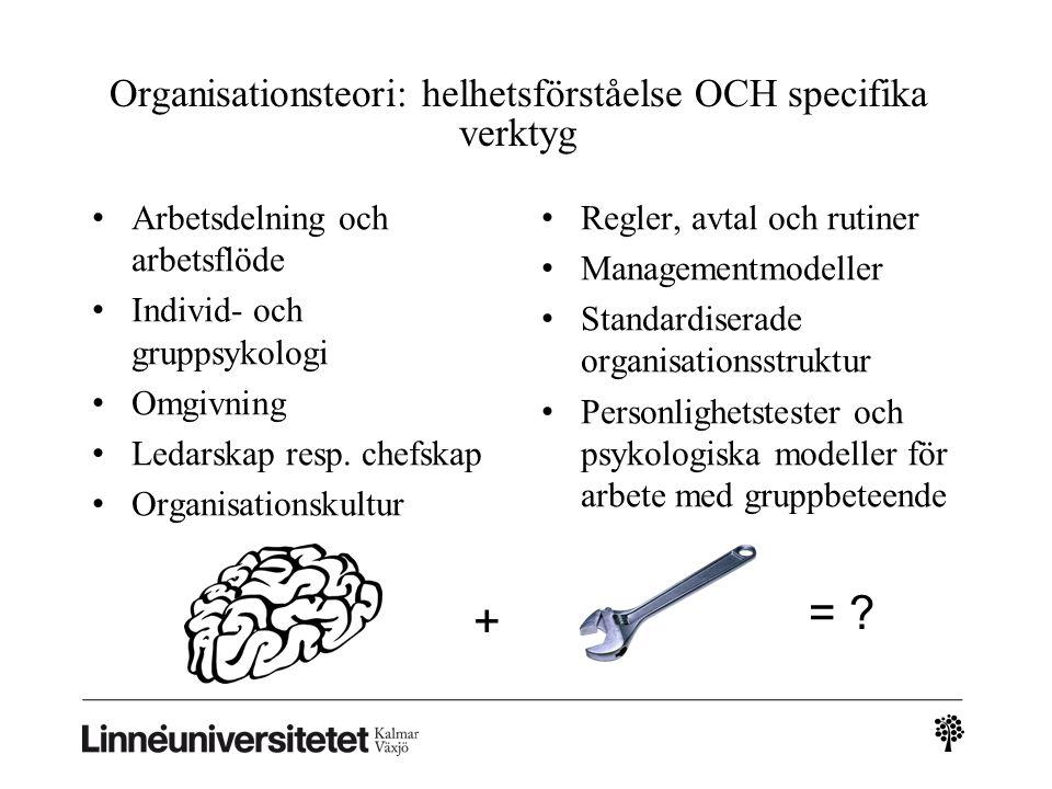 Organisationsteori: helhetsförståelse OCH specifika verktyg